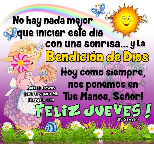 No hay nada mejor que iniciar este día con una sonrisa  y la BENDICIÓN DE DIOS.  Hoy como siempre, nos ponemos en Tus Manos, Señor!  FELIZ JUEVES !!!