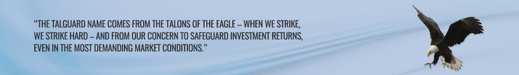 """Quote: """"The Talguard name comes from the talons of the eagle - when we strike, we strike hard - and from our concern to safeguard investment returns, even in the most demanding market conditions."""""""