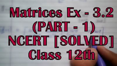 Matrices Ex 3.2 Part - 1 NCERT Solved Class 12th