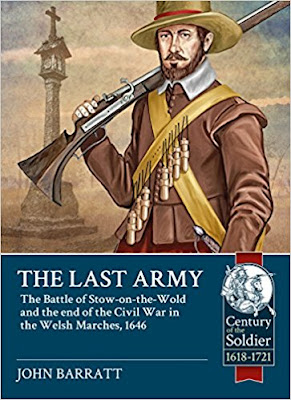 The Last Army: The Battle of Stow-on-the-Wold and the end of the Civil War in the Welsh Marches 1646