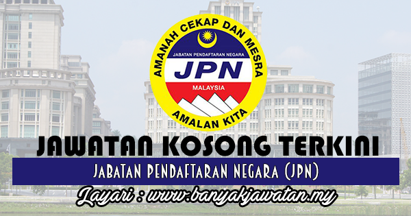 Jawatan Kosong 2017 di Jabatan Pendaftaran Negara (JPN) www.banyakjawatan.my