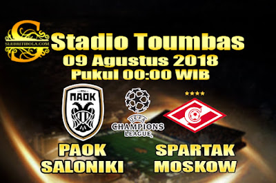 JUDI BOLA DAN CASINO ONLINE - PREDIKSI PERTANDINGAN LIGA CHAMPIONS PAOK SALONIKI VS SPARTAK MOSKOW 09 AGUSTUS 2018