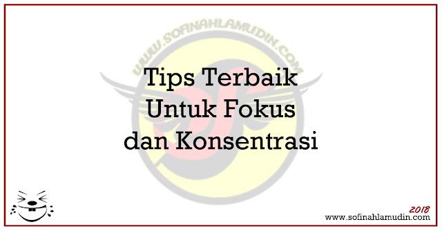 Tips Terbaik Untuk Fokus dan Konsentrasi - Sofinah Lamudin