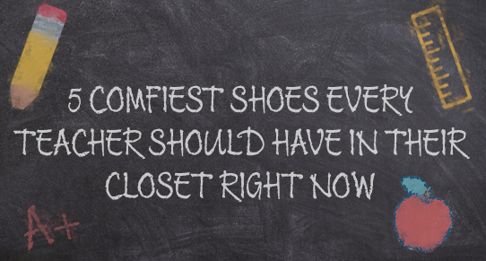 The 5 Comfiest Shoes Every Teacher Needs in Their Closet Right Now