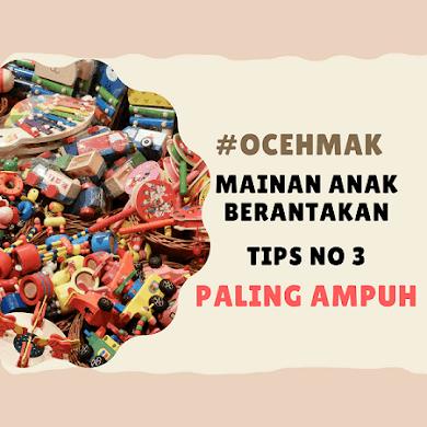 #OCEHMAK : MAINAN ANAK BERANTAKAN, TIPS NO 3 PALING AMPUH