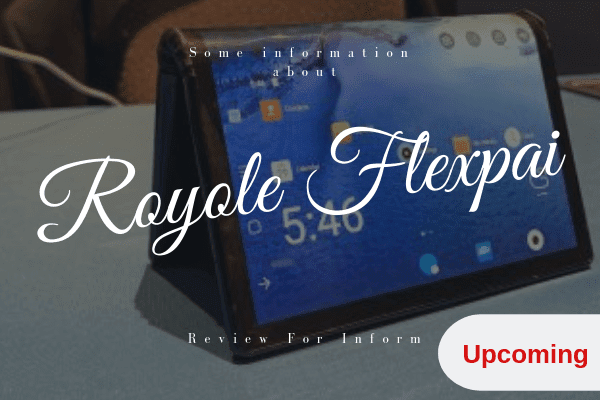 Some information about Royole Flexpai Foldable Phone