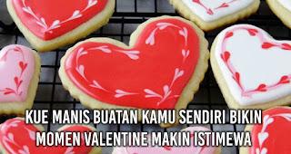 Kue Manis Buatan Kamu Sendiri Bikin Momen Valentine Makin Istimewa.