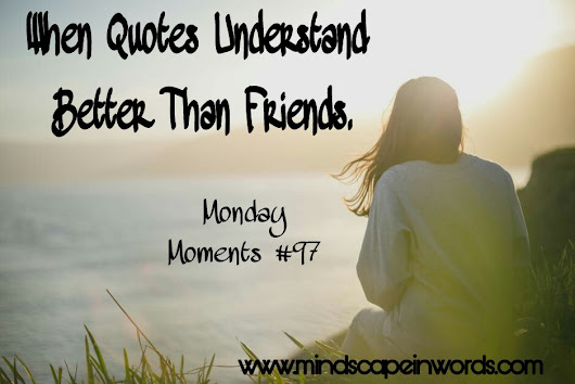 When Quotes Understood Better Than Friends. (Monday Moments #97)