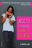 "Dr Michelle May ""Jedz to, co kochasz – kochaj to, co jesz"""