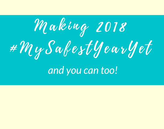 Making 2018 #MySafestYearYet