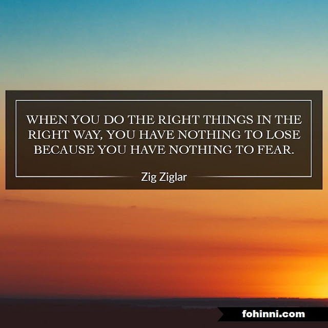 When You Do The Right Things in The Right Way, You Have Nothing To Lose Because You Have Nothing To Fear.