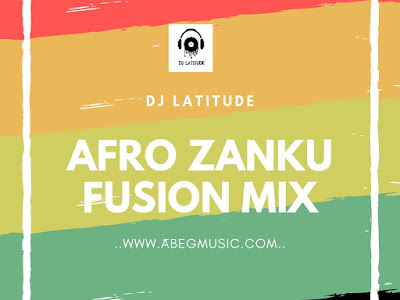 DOWNLOAD MIXTAPE: DJ Latitude - Afro Zanku Fusion Mixtape