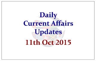 Daily Current Affairs Updates– 11th October 2015