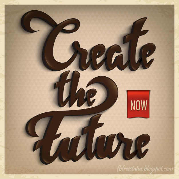 Create Your Future NOW.