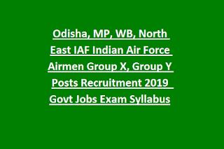 Odisha, MP, WB, North East IAF Indian Air Force Airmen Group X, Group Y Posts Recruitment 2019 - Govt Jobs Exam Syllabus