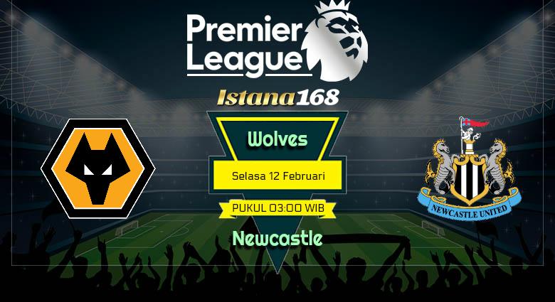 Prediksi Skor Wolves vs Newcastle 12 Februari 2019