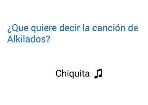 Significado de la canción Chiquita Alkilados.