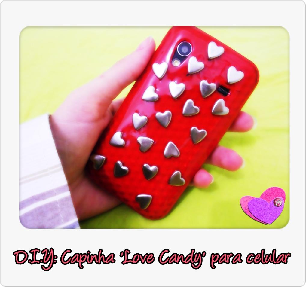 ae1c74533 Blog Cheap Chic   D.I.Y  Capinha  Love Candy  para celular.
