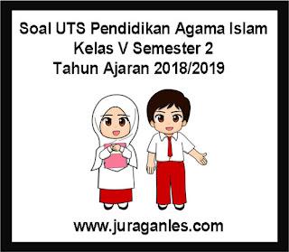 Contoh Soal UTS PAI (Pendidikan Agama Islam) Kelas 5 Semester 2 Tahun 2018/2019
