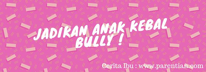 Jadikan anak kebal bully
