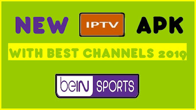 NEW IPTV APK WITH BEST CHANNELS 2019