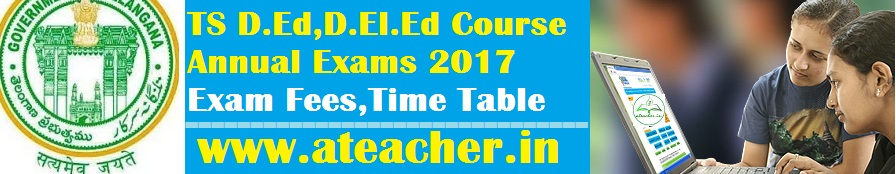 Telangana/TS D.Ed,D.El.Ed Course Annual Exams 2017 Exam Fees,Tima Table