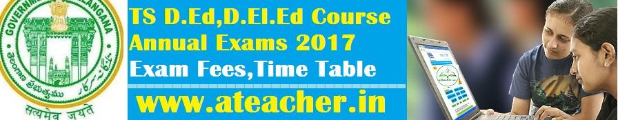 Telangana/TS D.Ed,D.El.Ed Course Annual Exams 2017 Exam Fees,Tima Table