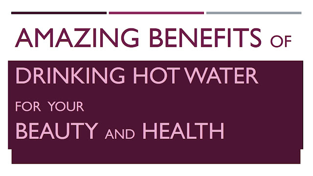 Amazing Benefits Of Drinking Hot Water For Your Beauty And Health