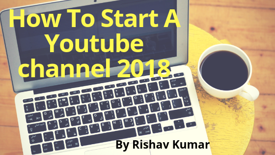 How to start a YouTube channel in 2018