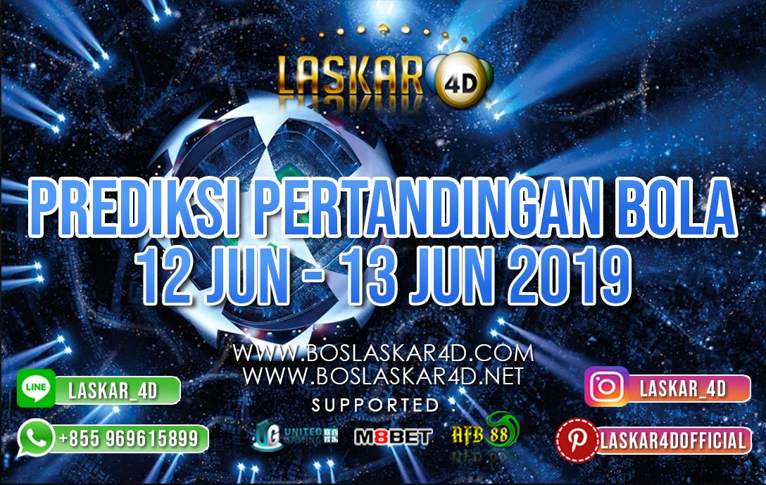 PREDIKSI PERTANDINGAN BOLA TANGGAL 12 – 13 JUNI 2019