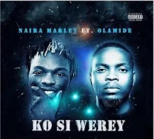 "[ MUSIC ] Naira Marley x Olamide – ""Ko Si Werey""   MP3 DOWNLOAD"