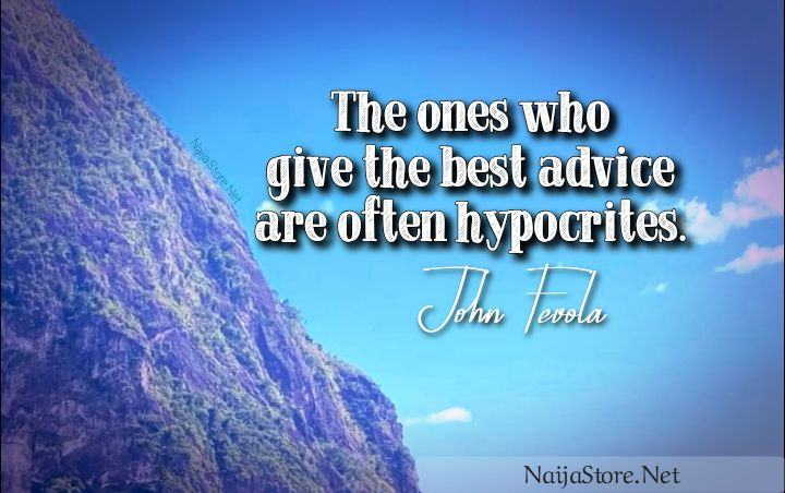 John Fevola's Quote: The ones who give the best advice are often hypocrites - Motivational Quotes