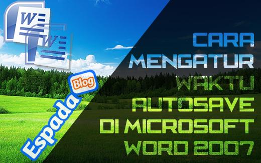Cara Mengatur Waktu Autosave di MS Word 2007+ 11