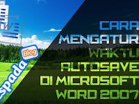 Cara Mengatur Waktu Autosave di MS Word 2007