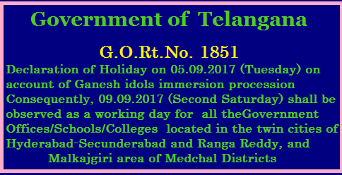 Declaration of Holiday on 05.09.2017 (Tuesday) on account of Ganesh idols immersion consequently 09.09.2017 (Second Saturday) shall be observed as a working day Declaration of Holiday on 05.09.2017 (Tuesday) on account of Ganesh idols immersion procession in twin cities of Hyderabad-Secunderabad and Ranga Reddy and Medchal at Malkajgiri Districts of Telangana State and declaring 09.09.2017 (Second Saturday) as working day in lieu of 05.09.2017 – Notification – Issued. /2017/09/GO-Rt-1851-Declaration-of-Holiday-on-05-09-2017-Tuesday-on-account-of-Ganesh-idols-immersion-consequently-09.09.2017--Second-Saturday-shall-be-observed-as-a-working-day.html
