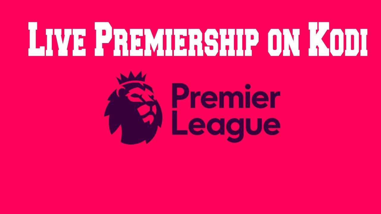2020 Best Kodi Addons How To Watch English Premier League EPL Online On Kodi