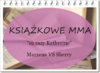 http://be-here-now-and-forever.blogspot.com/2015/05/ksiazkowe-mma-19-razy-katherine.html