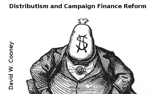 http://practicaldistributism.blogspot.com/2015/04/distributism-and-campaign-finance-reform.html