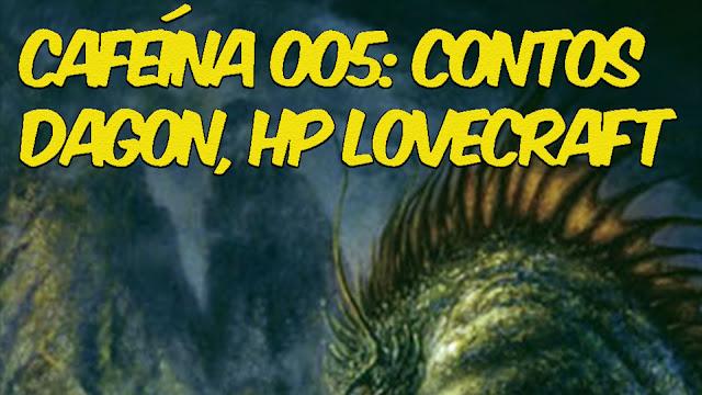 donna rita - srmarido - na sua estante -Rádio cafeína 005 - contos - hp lovecraft - dagon