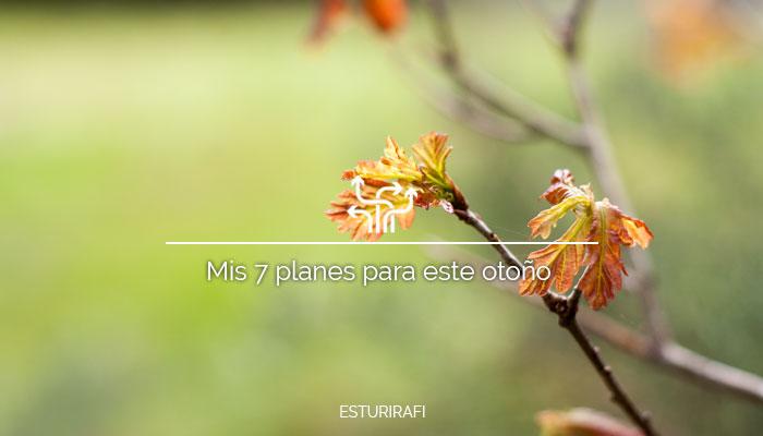 Mis 7 planes para este otoño