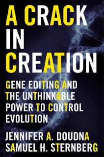 A Crack in Creation: Gene Editing and the Unthinkable Power to Control Evolution by Jennifer Doudna and Samuel Sternberg