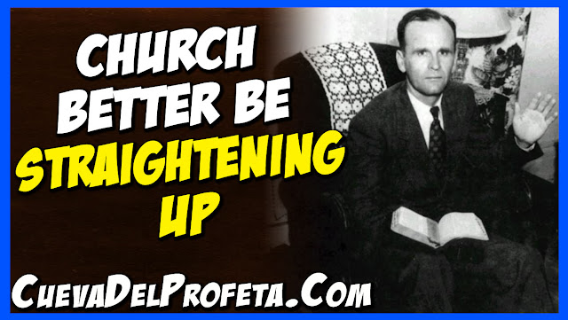 Church better be straightening up - William Marrion Branham Quotes