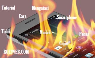 Penyebab dan xara mengatasi smartphone panas