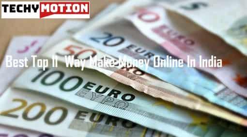 Best Top 11  Way Make Money Online In India