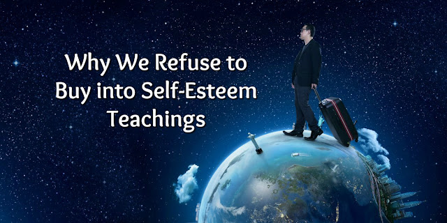 Why Christians Refuse to Buy into Self-Esteem Teachings