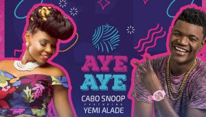 DOWNLOAD MP3: Cabo Snoop – Aye Aye (feat. Yemi Alade) 2018