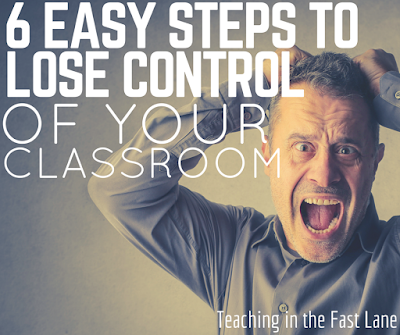 The absolute easiest ways to lose control of your classroom completely!