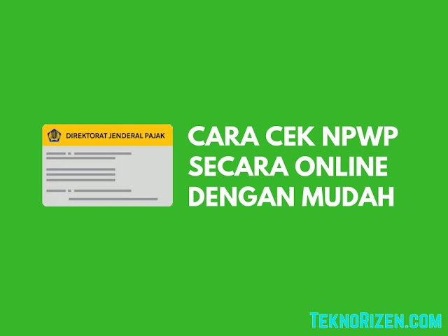 Cara Cek Apakah NPWP Masih Aktif atau Tidak Secara Online