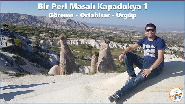 Gezenti-Caner-Kapadokya-Gezi-Yazisi-Goreme-Urgup