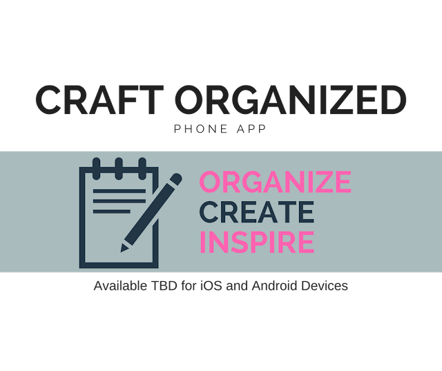 Craft Organized phone app for crafting to organize projects and craft materials.